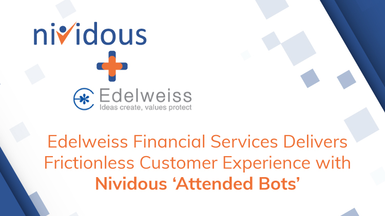 Edelweiss-Financial-Services-Delivers-Frictionless-Customer-Experience-with-Nividous-'Attended-Bots'